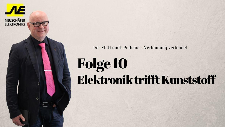 Folge 10 - Elektronik triff Kunststoff